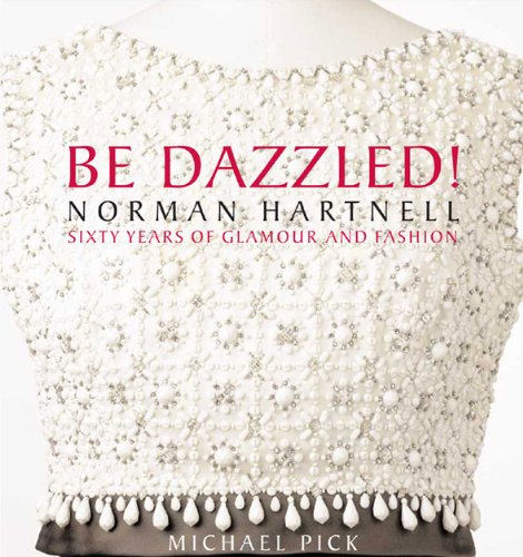 9780977787531: Be Dazzled! Norman Hartnell, Sixty Years of Glamour and Fashion