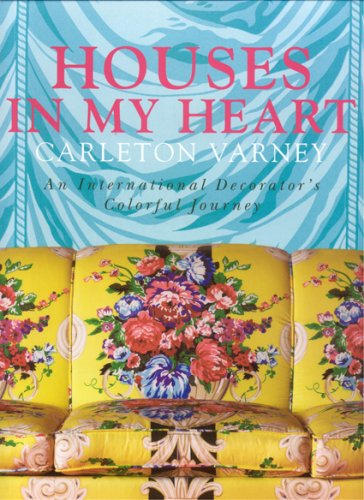 Houses in My Heart: Carleton Varney: an International Decorator s Colorful Journey (Hardback): ...