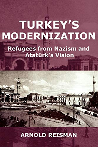 9780977790883: Turkey's Modernization: Refugees from Nazism and Ataturk's Vision