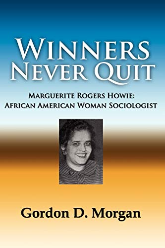 9780977790890: Winners Never Quit. Marguerite Rogers Howie: African American Woman Sociologist
