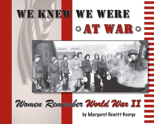 We Knew We Were at War; Women Remember World War II: George, Margaret Hewitt
