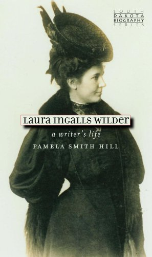 Laura Ingalls Wilder: A Writer's Life (South: Pamela Smith Hill