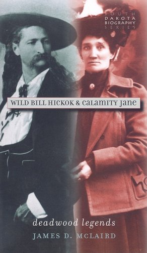 9780977795598: Wild Bill Hickok & Calamity Jane: Deadwood Legends (South Dakota Biography Series)