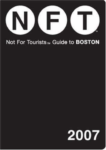 9780977803125: Not for Tourists 2007 Guide to Boston (Not for Tourists)