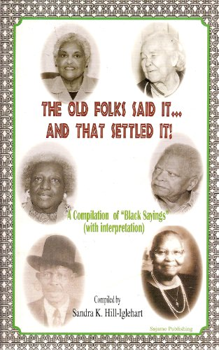 The Old Folks Said It and That Settled It: A Compilation of Black Sayings with Interpretation: ...