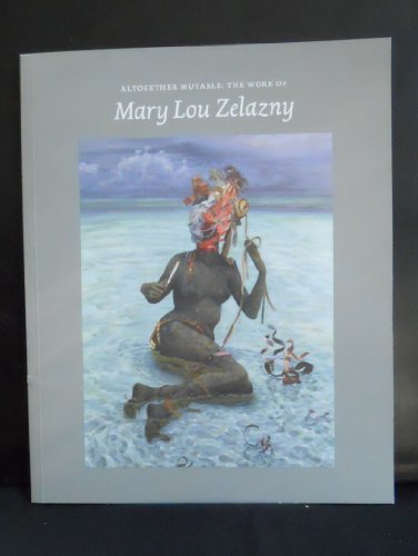 9780977808489: Altogether Mutable: The Work of Mary Lou Zelazny