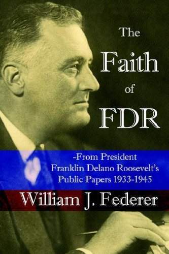 The Faith of FDR -From President Franklin D. Roosevelt's Public Papers 1933-1945 (0977808505) by Federer, William J