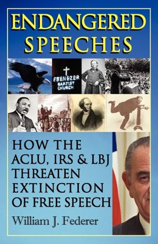 Endangered Speeches - How the ACLU, IRS & LBJ Threaten Extinction of Free Speech (0977808580) by William J Federer