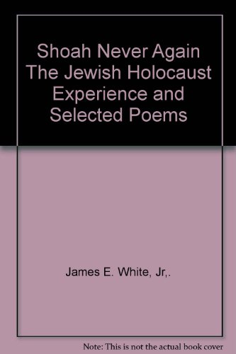 Shoah Never Again The Jewish Holocaust Experience: James E. White,