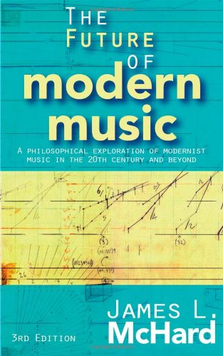 The Future of Modern Music: A Philosophical Exploration of Modernist Music in the 20th Century and ...