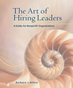 The Art of Hiring Leaders: A Guide for Nonprofit Organizations: Gilvar, Barbara J.
