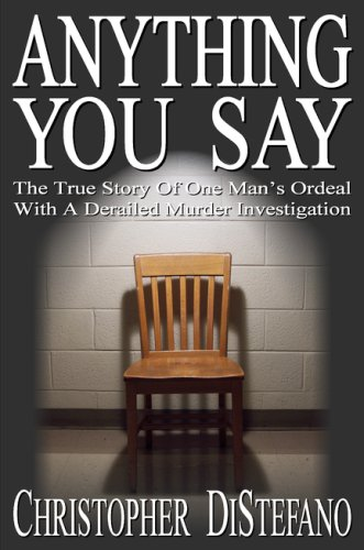 9780977828609: Anything You Say: The True Story Of One Man's Ordeal With A Derailed Murder Investigation