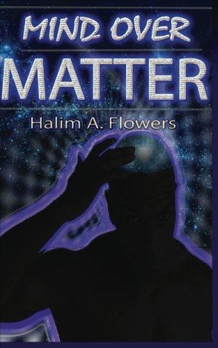 Mind Over Matter: Halim A Flowers