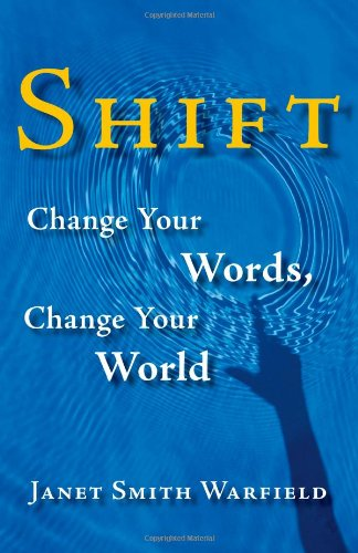 Shift: Change Your Words, Change Your World: Janet Smith Warfield