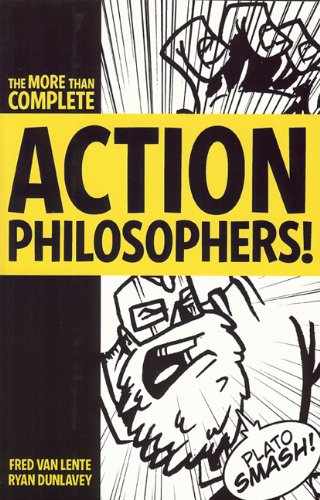 9780977832934: Action Philosophers!: The Lives and Thoughts of History's A-List Brain Trust: The More-Than-Complete Edition