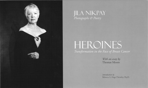 Heroines: Transformation in the Face of Breast Cancer: Nikpay, Jila {Photographs and Poetry By} ...