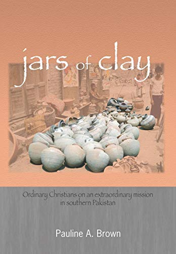 Jars of Clay: Ordinary Christians on an Extraordinary Mission in Southern Pakistan: Pauline A. Brown
