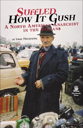 9780977839209: Suffled How It Gush: A North American Anarchist in the Balkans