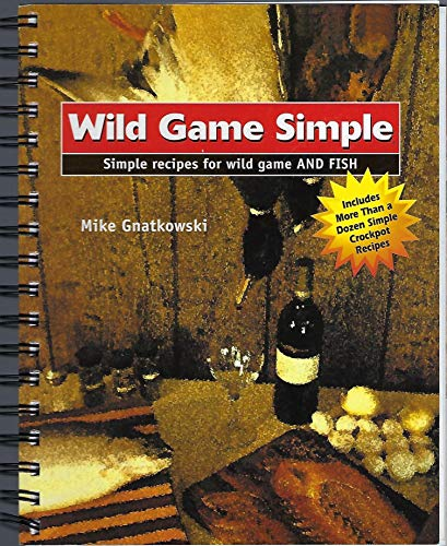 9780977846108: Wild Game Simple: Simple Recipes for Wild Game and Fish