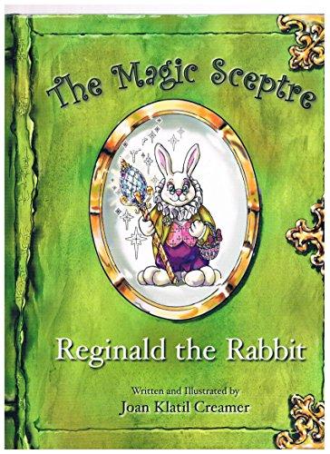 THE MAGIC SCEPTRE. Reginald The Rabbit.: Creamer, Joan Klatil.