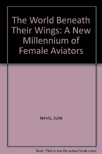 9780977848508: The World Beneath Their Wings: A New Millennium of Female Aviators