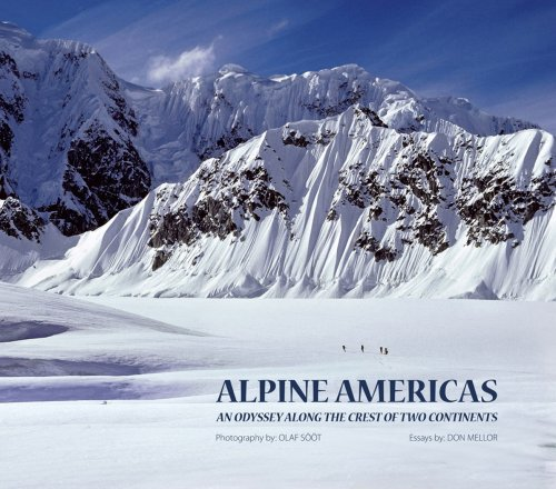 Alpine Americas: an Odyssey Along the Edge of Two Continents: Soot, Olaf (Photographer), And Mellor...