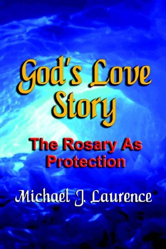 God's Love Story: The Rosary as Protection: Laurence, Michael J.