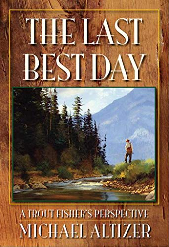 9780977855155: The Last Best Day: A Trout Fisher's Perspective
