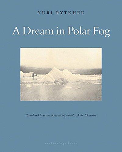 A Dream in Polar Fog: Yuri Rytkheu