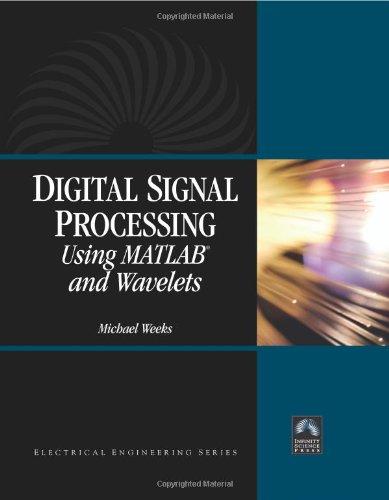 Digital Signal Processing Using Matlab And Wavelets: Weeks, Michael