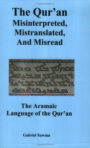 The Qur'an: Misinterpreted, Mistranslated, and Misread. The: Gabriel Sawma