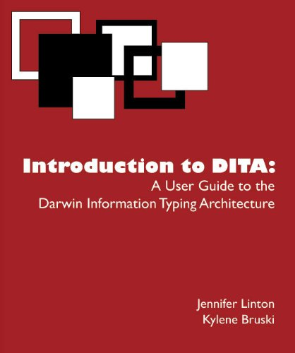 9780977863402: Introduction to DITA - A User Guide to the Darwin Information Typing Architecture