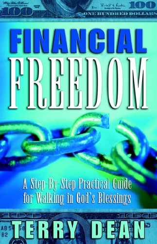 Financial Freedom: A Step-By-Step Practical Guide for Walking in God's Blessings: Terry Dean