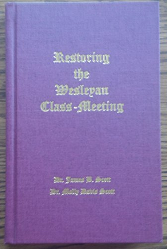 Restoring the Wesleyan Class-Meeting: Scott, James B.;