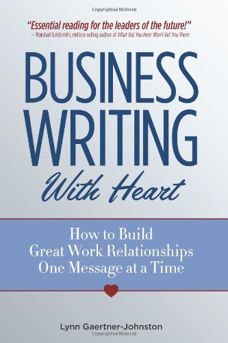 9780977867905: Business Writing With Heart: How to Build Great Work Relationships One Message at a Time