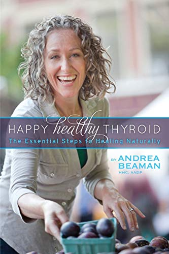 9780977869374: Happy Healthy Thyroid - The Essential Steps to Healing Naturally