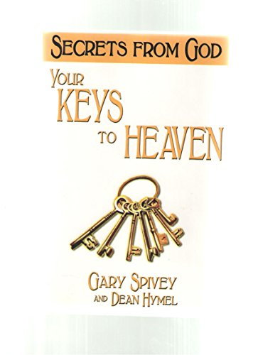 Your Keys to Heaven: Unlocking the Gates: Gary Spivey