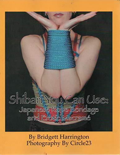 9780977872701: Shibari You Can Use: Japanese Rope Bondage and Erotic Macrame