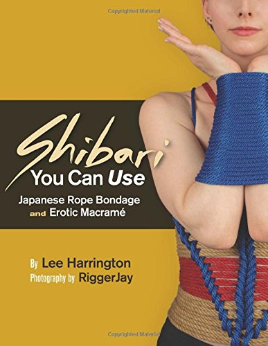 9780977872725: Shibari You Can Use: Japanese Rope Bondage and Erotic Macramé