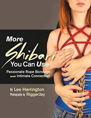9780977872756: More Shibari You Can Use: Passionate Rope Bondage and Intimate Connection