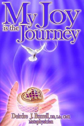 My Joy is the Journey: Burrell, DD Deirdre J.