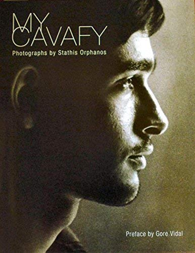 MY CAVAFY: Orphanos, Stathis (Photographer),Vidal, Gore (Preface);Cavafy, Constantine (Text)