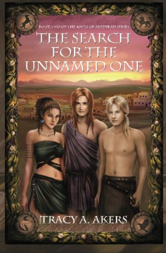 The Search for the Unnamed One: Book Two of the Souls of Aredyrah Series: Tracy A. Akers