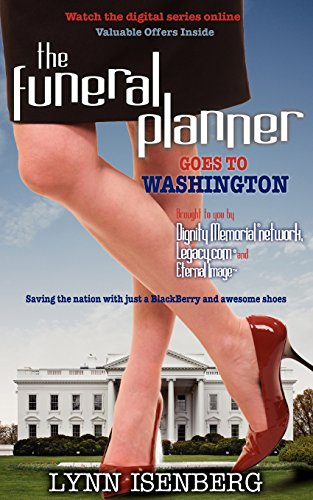 The Funeral Planner Goes to Washington : Saving the Nation with Just a Blackberry and Awesome Shoes...
