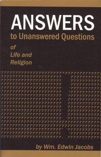 Answers to Unanswered Questions of Life and Religion: Wm. Edwin Jacobs