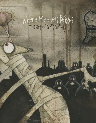 Where Madness Reigns: The Art of Gris Grimly (9780977894987) by Gris Grimly