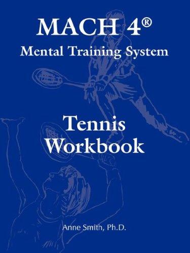 MACH 4® Mental Training System Tennis Workbook: Ph.D. Anne Smith