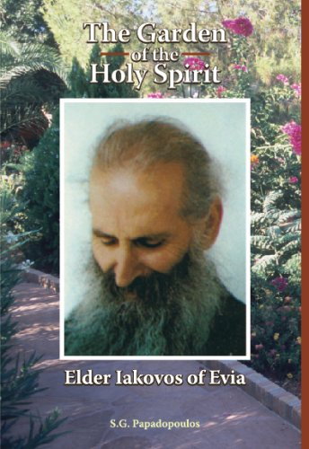 The Garden of the Holy Spirit. Elder Iakovos of Evia: Stylianos G. Papadopoulos