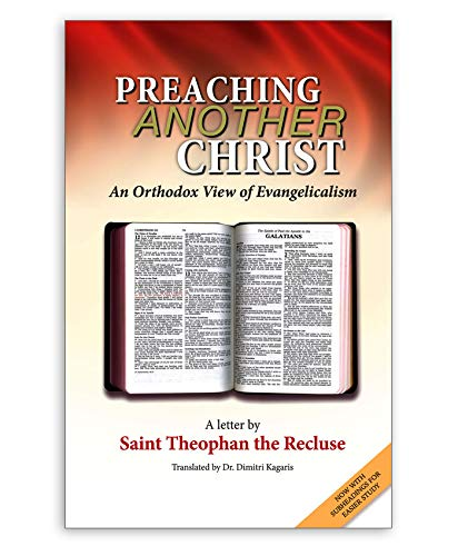Preaching Another Christ: An Orthodox View of Evangelicalism: St. Theophan the Recluse