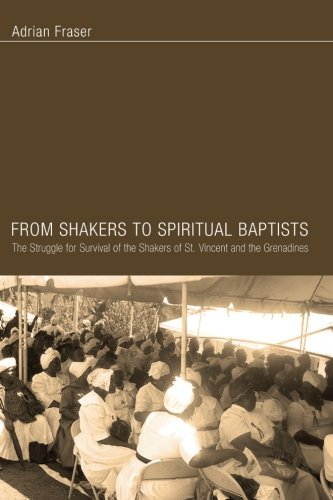 9780977898176: From Shakers to Spiritual Baptists: The Struggle for Survival of the Shakers of St. Vincent and the Grenadines